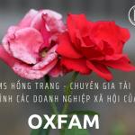 MS HỒNG TRANG – CHUYÊN GIA TÀI CHÍNH DN XÃ HỘI CỦA OXFAM