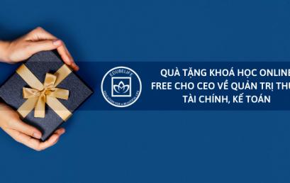 Quà tặng khóa học online cho CEO về kỹ năng quản trị Thuế, Tài chính, Kế toán trong mùa dịch Covid