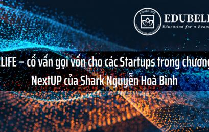 EDUBELIFE – cố vấn gọi vốn cho các Startups trong chương trình NextUP của Shark Nguyễn Hoà Bình